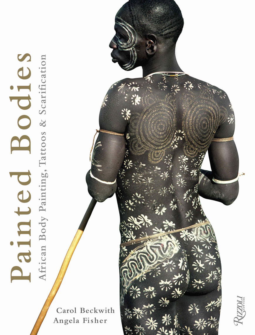 Painted Bodies: African Body Painting, Tattoos and Scarification - Carol Beckwith & Angela Fisher, 2012